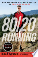 """80/20 Running: Run Stronger and Race Faster By Training Slower"" by Matt Fitzgerald, Robert Johnson"