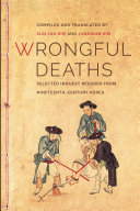 Wrongful deaths : selected inquest records from nineteenth-century Korea / compiled and translated by Sun Joo Kim and Jungwon Kim