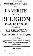 Demonstrations solides de la verité de la religion protestante contre la religion pretendüe catholique ...