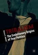 Tribalism: the evolutionary origins of fear politics