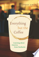 """""""Everything but the Coffee: Learning about America from Starbucks"""" by Bryant Simon"""