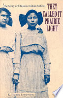 """""""They Called it Prairie Light: The Story of Chilocco Indian School"""" by K. Tsianina Lomawaima"""