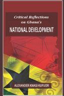 Critical Reflections on Ghana s National Development