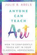 Anyone Can Teach Art  How to Confidently Teach Art in Your Classical Homeschool