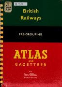 British Railways Pre grouping Atlas and Gazetteer