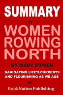 Summary of Women Rowing North by Mary Pipher  Navigating Life s Currents and Flourishing as We Age