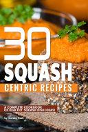 30 Squash Centric Recipes