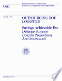 Outsourcing DOD logistics savings achievable but Defense Science Board s projections are overstated   report to congressional requesters