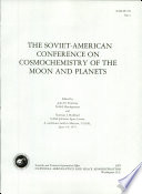 The Soviet American Conference on Cosmochemistry of the Moon and Planets