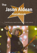 The Jason Aldean Handbook Everything You Need To Know About Jason Aldean