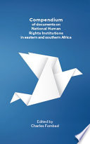 Compendium of documents on National Human Rights Institutions in eastern and southern Africa Edited by Charles M Fombad 2019