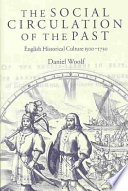 The Social Circulation of the Past  : English Historical Culture, 1500-1730
