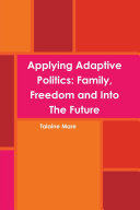 Applying Adaptive Politics  Family  Freedom and Into The Future