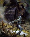Enchanted : a history of fantasy illustration / edited by Jesse Kowalski