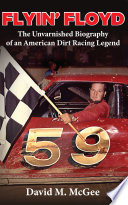 Flyin  Floyd   The Unvarnished Biography of an American Dirt Racing Legend Book PDF