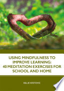Using Mindfulness to Improve Learning  40 Meditation Exercises for School and Home