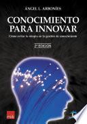 Conocimiento para innovar  : Cómo evitar la miopía en la gestión del conocimiento