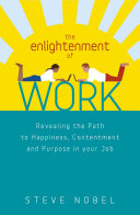 The Enlightenment of Work  Revealing the Path to Happiness  Contentment and Purpose in your Job