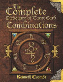 The Complete Dictionary of Tarot Card Combinations