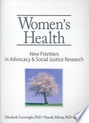 Women's Health  : New Frontiers in Advocacy & Social Justice Research