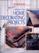 The New Step-by-Step Home Decorating Projects - Singer