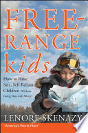 """Free-Range Kids, How to Raise Safe, Self-Reliant Children (Without Going Nuts with Worry)"" by Lenore Skenazy"