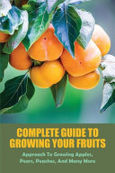 Complete Guide To Growing Your Fruits