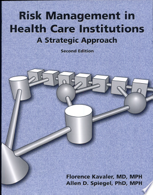 Download Risk Management in Health Care Institutions: A Strategic Approach Free Books - Dlebooks.net