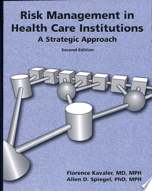 Download Risk Management in Health Care Institutions: A Strategic Approach Free Books - eBookss.Pro