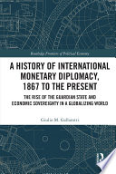 A History of International Monetary Diplomacy  1867 to the Present