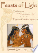 Feasts of Light  : Celebrations for the Seasons of Life based on the Egyptian Goddess Mysteries