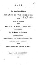Copy of the short hand writer s minutes of the evidence  taken before the committee on the petition of John Cozens esq  and others to the House of commons  against the return of lord Stormont and sir James Scarlett