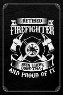 Retired Firefighter Been There Done That And Proud Of It