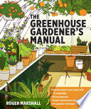 """The Greenhouse Gardener's Manual"" by Roger Marshall"
