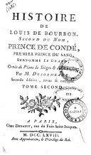 Histoire de Louis de Bourbon, second du nom, prince de Condé, premier prince du sang, surnommé Le grand; ornée de plans de sièges & de batailles; par m. Desormeaux