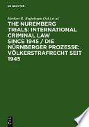 The Nuremberg Trials: International Criminal Law Since 1945 / Die Nürnberger Prozesse: Völkerstrafrecht seit 1945  : 60th Anniversary International Conference / Internationale Konferenz zum 60. Jahrestag