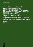 The Nuremberg Trials: International Criminal Law Since 1945