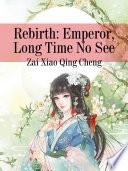 Rebirth: Emperor, Long Time No See