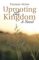 Uprooting the Kingdom: A Novel Book