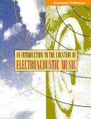 An Introduction to the Creation of Electroacoustic Music