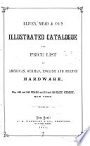 Bliven  Mead   Co  s Illustrated Catalogue and Price List of American  German  English and French Hardware