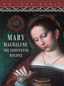 Mary Magdalene, the Thirteenth Disciple Pdf