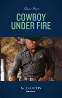 Cowboy Under Fire  Mills   Boon Heroes   The Justice Seekers  Book 1