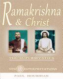 Ramakrishna and Christ  The Supermystics  New Interpretations