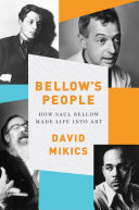 Bellow s People  How Saul Bellow Made Life Into Art