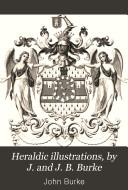 Heraldic illustrations  by J  and J  B  Burke