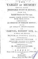 The Tablet of Memory  Shewing Every Memorable Event in History  from the Earliest Period to the Year 1792      With an Exact Chronology of Painters  Eminent Men   c      Eighth Edition
