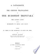 A Catalogue of the Chinese Translation of the Buddhist Tripitaka  the Sacred Canon of the Buddhists in China and Japan Book