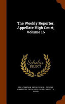 The Weekly Reporter Appellate High Court Volume 16