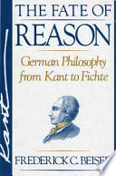 The Fate of Reason, German Philosophy from Kant to Fichte by Frederick C. Beiser PDF
